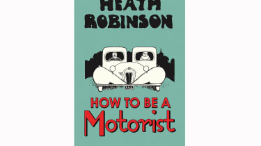 How To Be A Motorist by W Heath Robinson